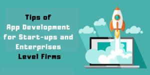 Tips of App Development for Start-ups and Enterprise-Level Firms