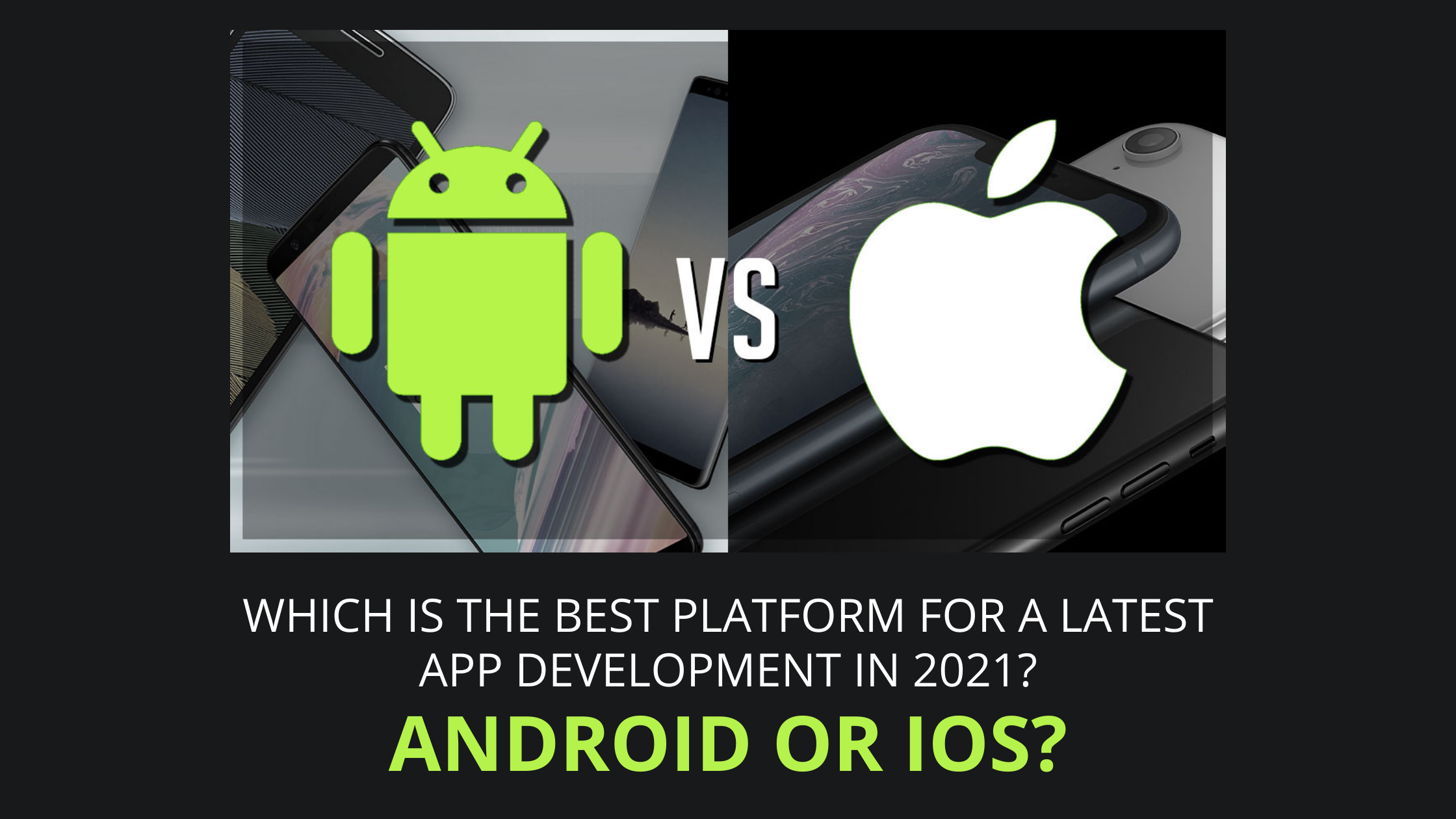 Which is the best platform for a latest app development in 2021, Android or IOS?